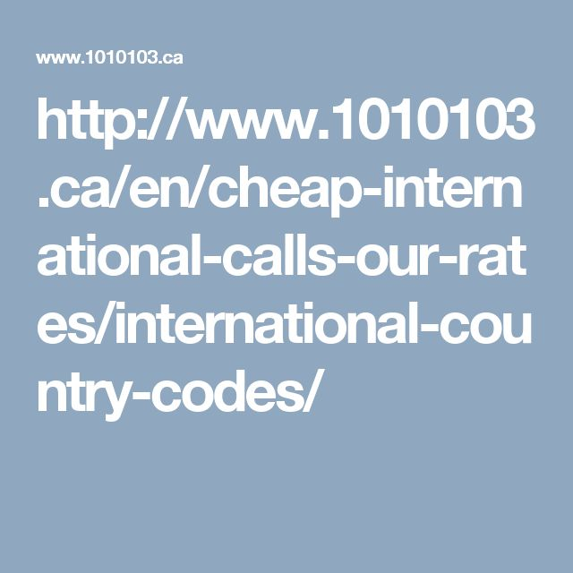 http://www.1010103.ca/en/cheap-international-calls-our-rates/international-country-codes/