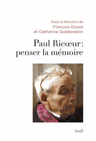 Paul Ricoeur : penser la mémoire François Dosse, Catherine Goldenstein Collectif