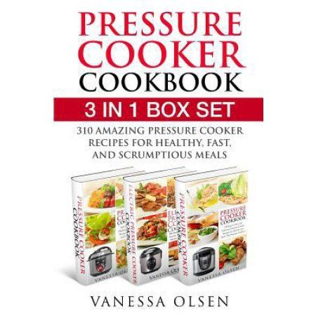 Pressure Cooker Cookbook: 3 in 1 Box Set - 310 Mouth-Watering and Healthy Pressure Cooker Recipes for Stove Top and Electric Pressure Cookers