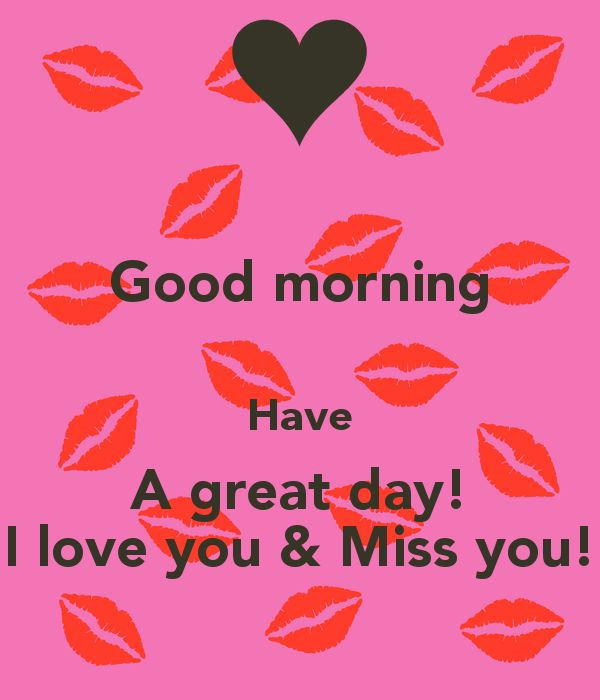 'Good morning Have A great day! I love you & Miss you!' Poster