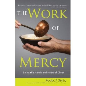 The Work of Mercy: Being the Hands and Heart of Christ - by Mark P. Shea