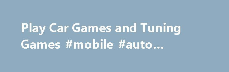 Play Car Games and Tuning Games #mobile #auto #detailing http://auto-car.remmont.com/play-car-games-and-tuning-games-mobile-auto-detailing/  #cars online # All about car games Have a look at all our […]