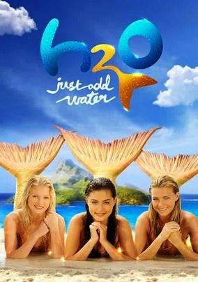 H2O: Just Add Water (2006) As if being a teen weren't hard enough, the three gals in this Australian fantasy series must cope with the added burden of growing a giant fin and transforming into mermaids whenever they come into contact with water -- a fact they try to hide.