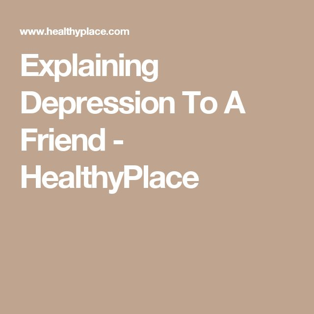 Explaining Depression To A Friend - HealthyPlace