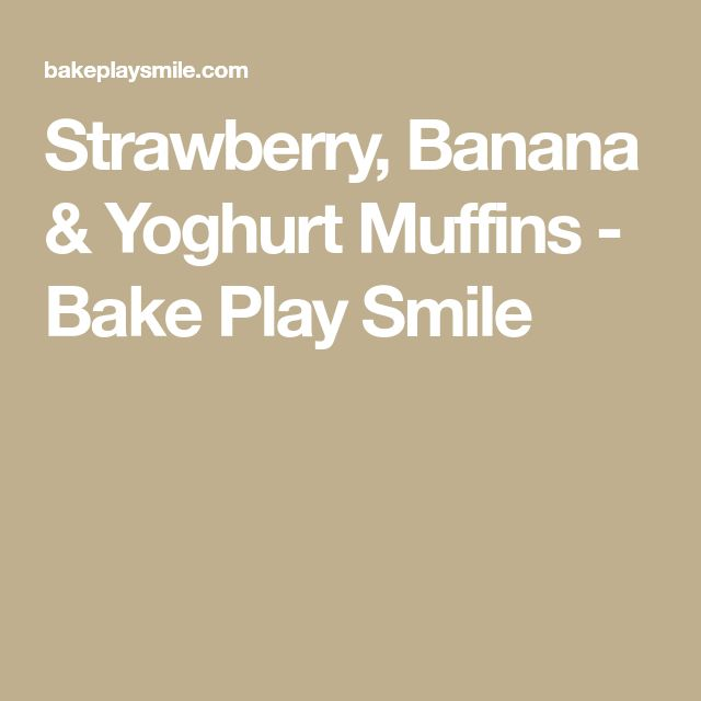 Strawberry, Banana & Yoghurt Muffins - Bake Play Smile