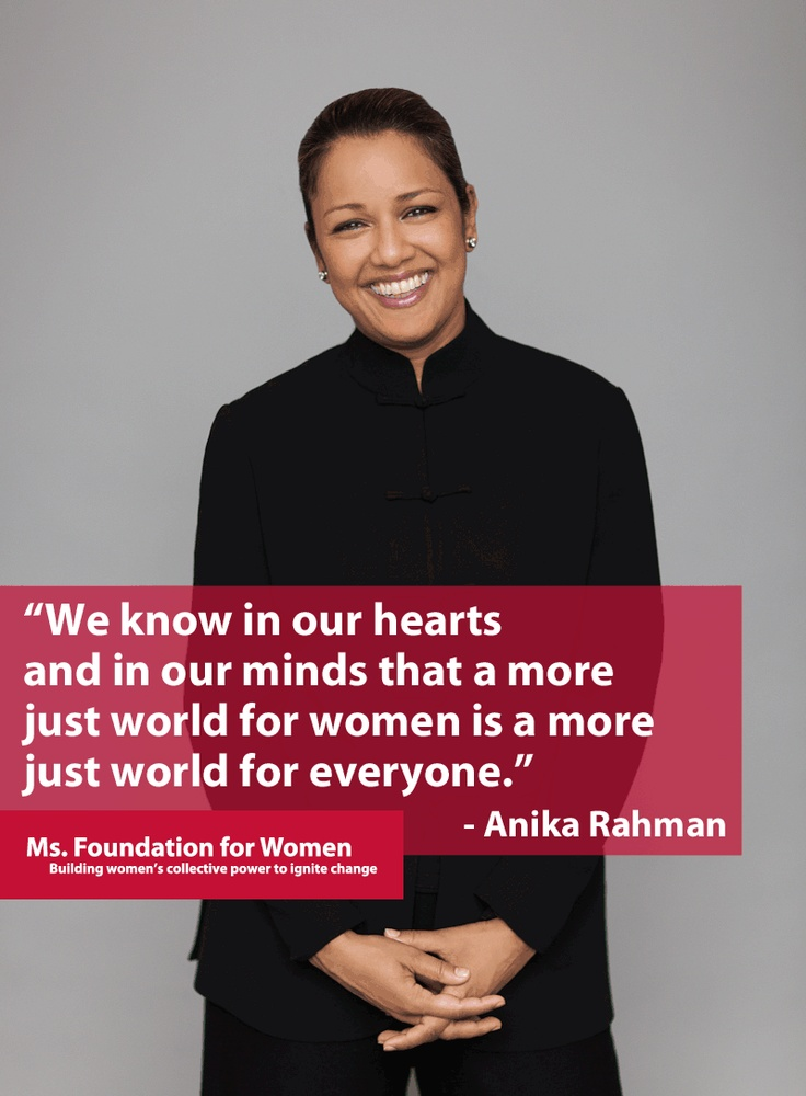 """We know in our hearts and in our minds that a more just world for women is a more just world for everyone"" ~ Anika Rahman, President and CEO of the Ms.Foundation for Women #quotes #fem2"