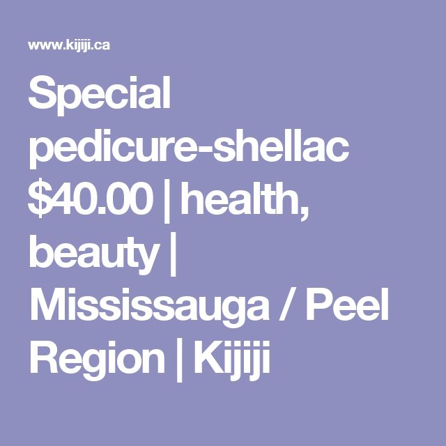 Special pedicure-shellac $40.00 | health, beauty | Mississauga / Peel Region | Kijiji
