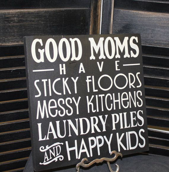 Messy Kitchen Quotes: I Love This... GOOD MOMS Sign/Have Sticky Floors/Messy