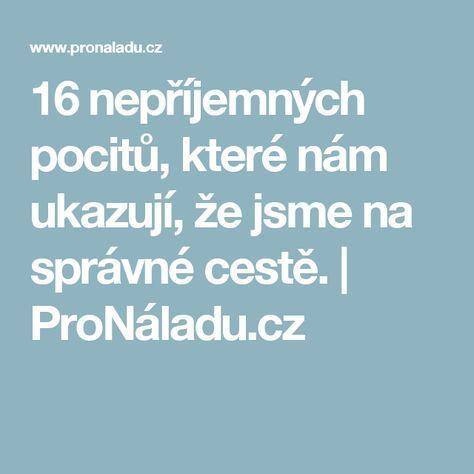 16 nepříjemných pocitů, které nám ukazují, že jsme na správné cestě.   ProNáladu.cz