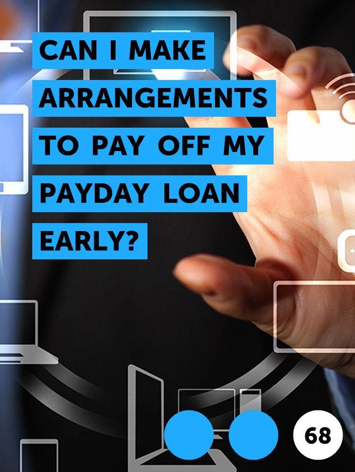 Can I Make Arrangements To Pay Off My Payday Loan Early In 2020 Payday Loans Payday Payday Lenders