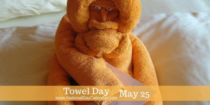 TOWEL DAY – May 25 | National Day Calendar