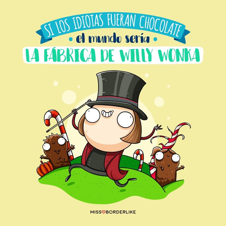 Si los idiotas fueran chocolate el mundo sería la fábrica de Willy Wonka. #humor #frases #divertidas #graciosas #funny #willy #wonka #chocolate