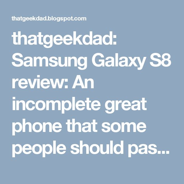 thatgeekdad: Samsung Galaxy S8 review: An incomplete great phone that some people should pass on  #Samsung #S8 #review #GalaxyS8 #android #SamsungGalaxyS8 #smartphone