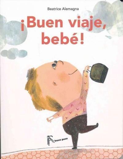 Buen viaje, bebe!/ Bon Voyage, Baby!                              …