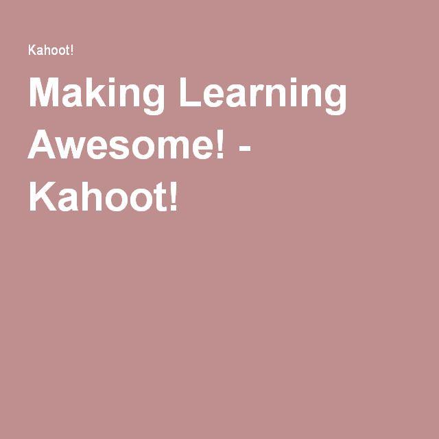 Making Learning Awesome! - Kahoot! Herramienta que utilizarán los alumnos para desarrollar los cuestionarios en su versión digital.