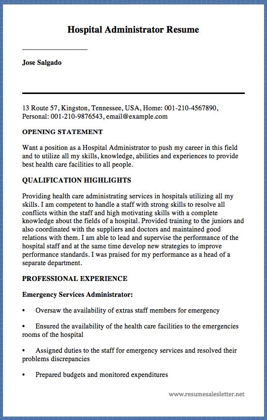 Hospital Administrator Resume __________________ Jose Salgado   13 Route 57, Kingston, Tennessee, USA, Home: 001-210-4567890, Personal: 001-210-9876543, email@example.com OPENING STATEMENT Want a position as a Hospital Administrator to push my career in this field and to utilize all my...