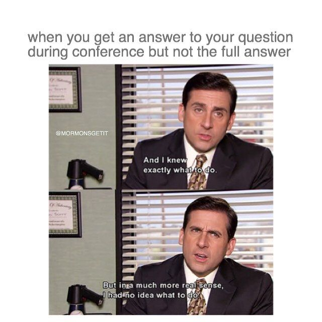 Hope You Get All Your Questions Answered Mymeme Mormonsgetit Theoffice Ldsconf Very Funny Memes Nurse Jokes Funny Mormon Memes
