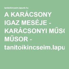 A KARÁCSONY IGAZ MESÉJE - KARÁCSONYI MŰSOR - tanitoikincseim.lapunk.hu