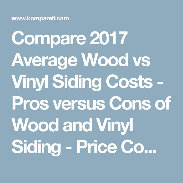 Compare 2017 Average Wood vs Vinyl Siding Costs - Pros versus Cons of Wood and Vinyl Siding - Price Comparison
