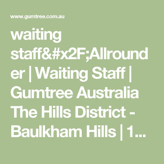 waiting staff/Allrounder | Waiting Staff | Gumtree Australia The Hills District - Baulkham Hills | 1142336936