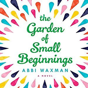 The Garden of Small Beginnings  by Abbi Waxman  Published by: Penguin Random House  Narrator: Emily Rankin  Length: 9 hours and 51 minutes  Genres: Fiction