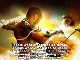 Image result for things were created to be used quote