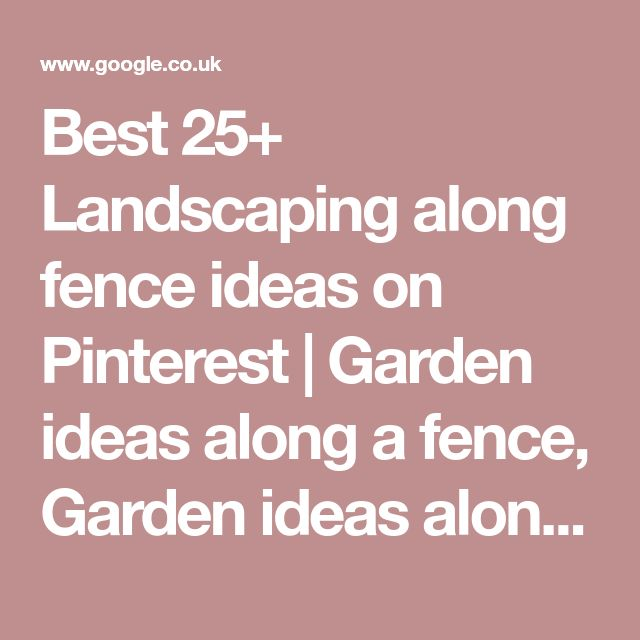 best 25 landscaping along fence ideas on pinterest garden ideas along a fence - Garden Ideas Along Fence Line