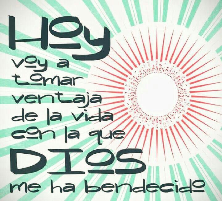 Hoy voy a tomar ventaja de la vida con la que Dios me ha bendecido