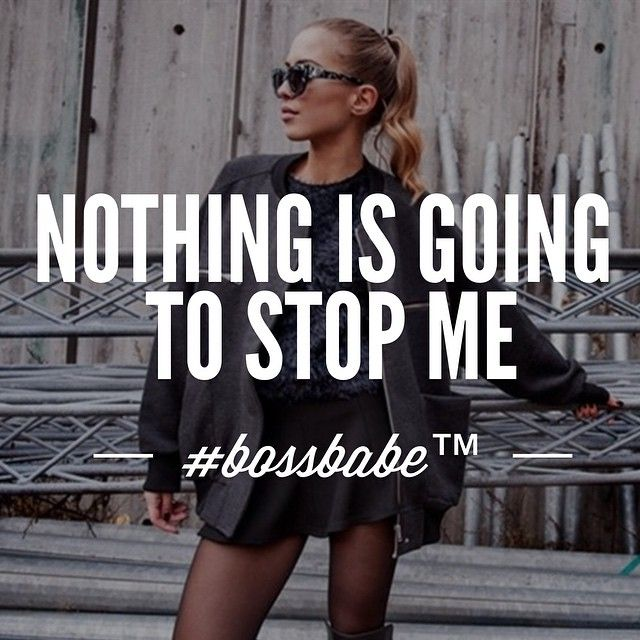 #BOSSBABE™ Nothing is going to stop me, good quotes, ambitious, business woman, sexy, blonde