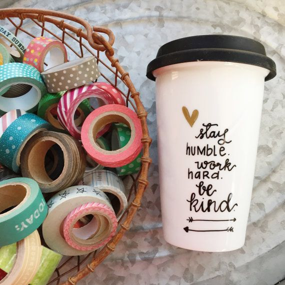 Hand Painted Travel Mug - Stay Humble, Work Hard, Be Kind - Ceramic Travel Mug - Etsy Mug - Custom Quote Mug