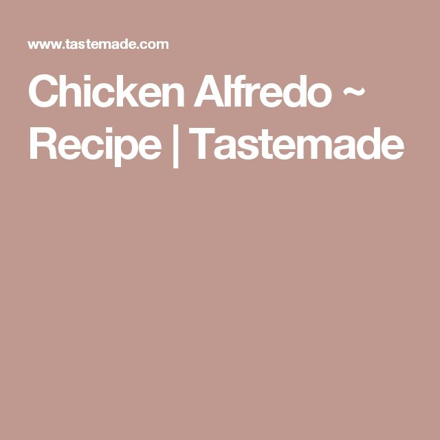Chicken Alfredo ~ Recipe | Tastemade