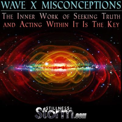 Stillness in the Storm : Wave X Misconceptions | The Inner Work of Seeking Truth and Acting Within It Is The Key
