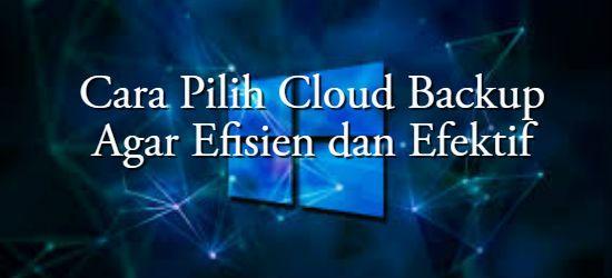 Konsultan IT Jakarta - Indonesia: Cara Pilih Cloud Backup Untuk Kebutuhan Bisnis And...