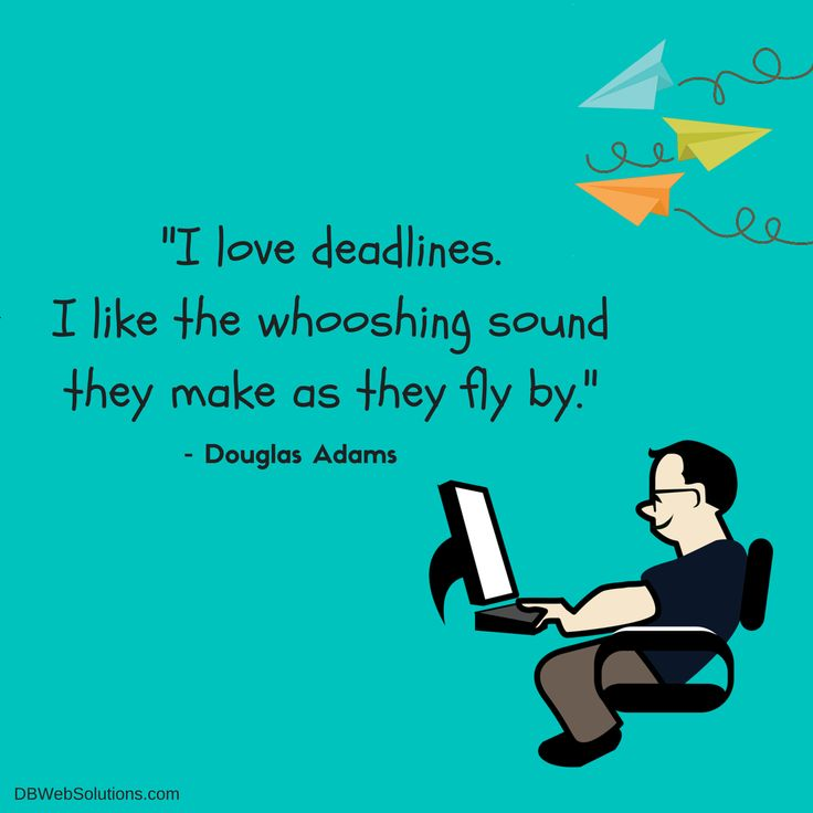 I love deadlines. I like the whooshing sound they make as they fly by.  #Funny #Quote #Love #Deadlines #Whooshing #Sound #Fly #DouglasAdams