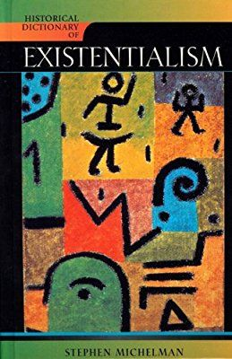Historical Dictionary of Existentialism (Historical Dictionaries of Religions, Philosophies, and Movements Series)
