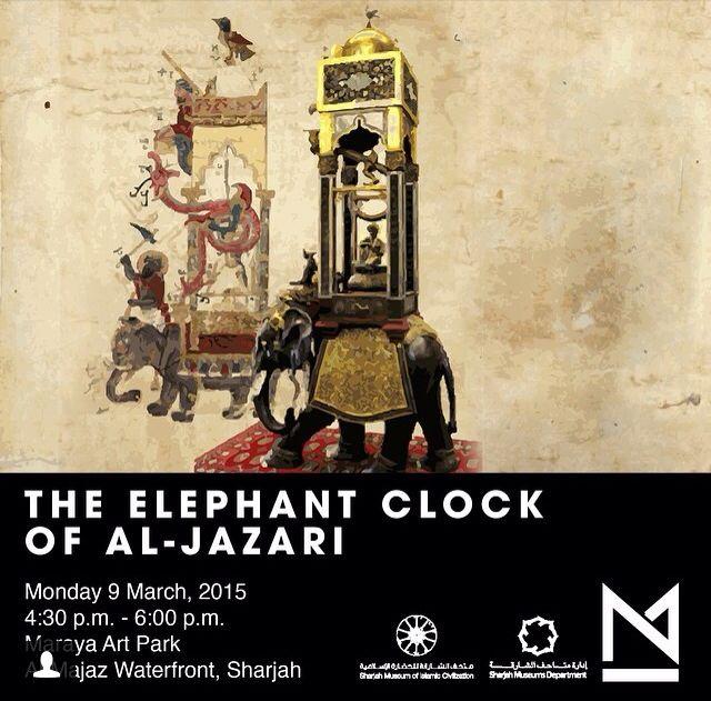 The Elephant clock of Al-Jazari - Monday 9th March 2015 from 4.30pm to 6.00pm At Maraya Art Park -Al Majaz Waterfront Sharjah
