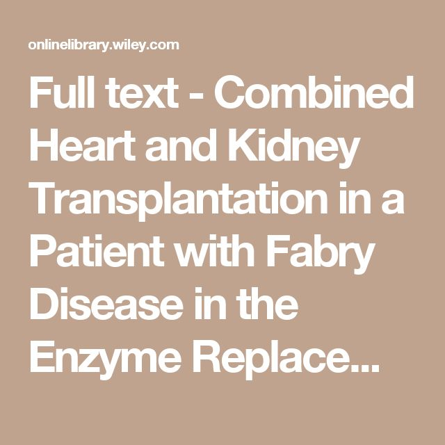 Full text - Combined Heart and Kidney Transplantation in a Patient with Fabry Disease in the Enzyme Replacement Therapy Era - Karras - 2008 - American Journal of Transplantation - Wiley Online Library