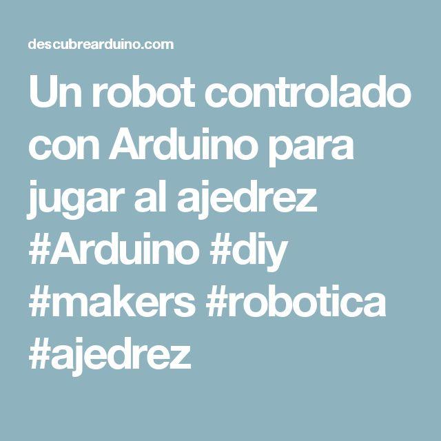 Un robot controlado con Arduino para jugar al ajedrez #Arduino #diy #makers #robotica #ajedrez