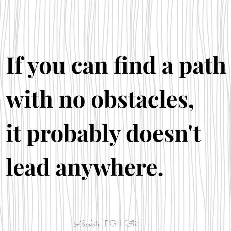 Sometimes the obstacles we need to overcome are more
