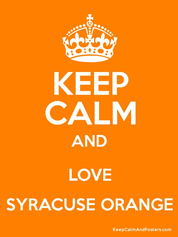 Keep Calm And Love The Syracuse Orange