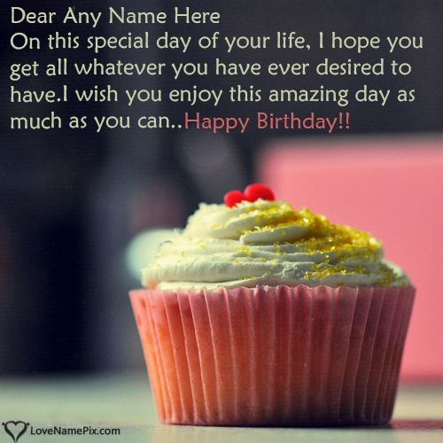 Create beautiful Best Happy Birthday Cupcake Message online and send your best wishes to your lover on birthday. Awesome Best Happy Birthday Wishes Images with best birthday quotes to print any name on birthday cards and Surprise your love by sending these happy birthday wishes and greetings images.A Unique and best way to make anyone's birthday awesome.