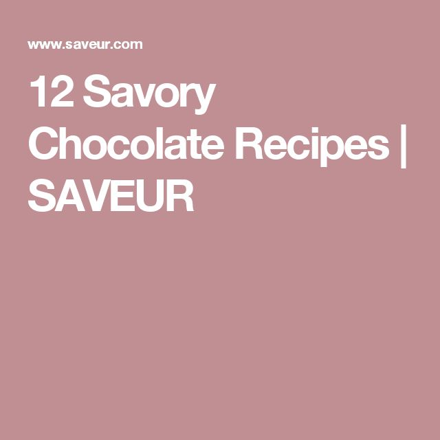 12 Savory Chocolate Recipes | SAVEUR