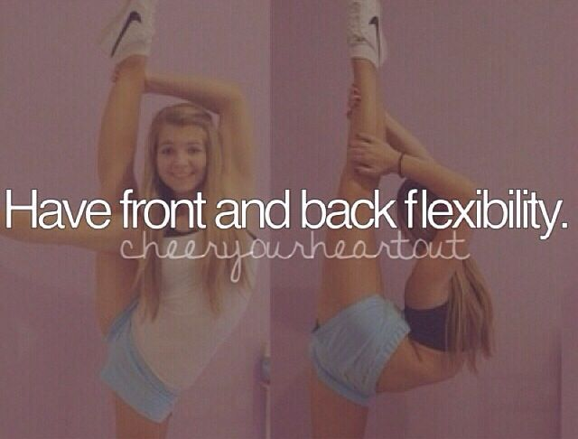 I wanna have both back and front flexibily! I'm workin' on it though'