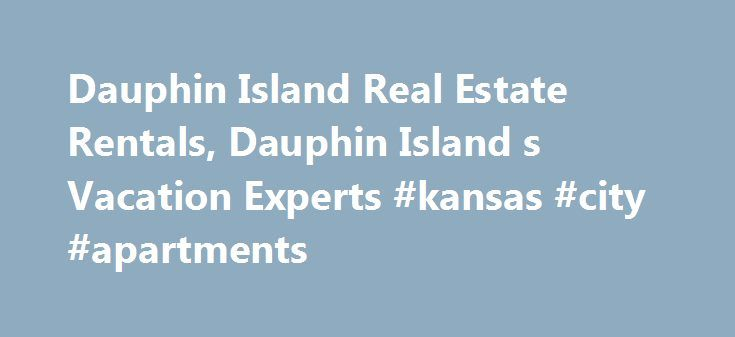 Dauphin Island Real Estate Rentals, Dauphin Island s Vacation Experts #kansas #city #apartments http://apartments.remmont.com/dauphin-island-real-estate-rentals-dauphin-island-s-vacation-experts-kansas-city-apartments/  #real estate rentals # Make a payment – Look up your reservation and make a payment, using our secure server. Download our Dauphin Island mobile app for iOS and Android! Click here for an interactive map detailing our rental properties Dauphin Island is off the beaten path…