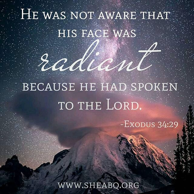 """He was not aware that his face was radiant because he had spoken to the Lord."" (Exodus 34:29) Nothing can replace being on ""the mountain"" with the Lord. Let's keep Him first and seek Him daily in prayer and worship! . . #sheabq #beradiant #themountain #Godspoke #moses #faith #hope #grace #sheministries"