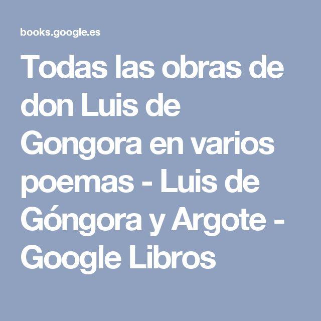 Todas las obras de don Luis de Gongora en varios poemas - Luis de Góngora y Argote - Google Libros