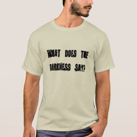 What does the darkness say? T-Shirt - tap to personalize and get yours