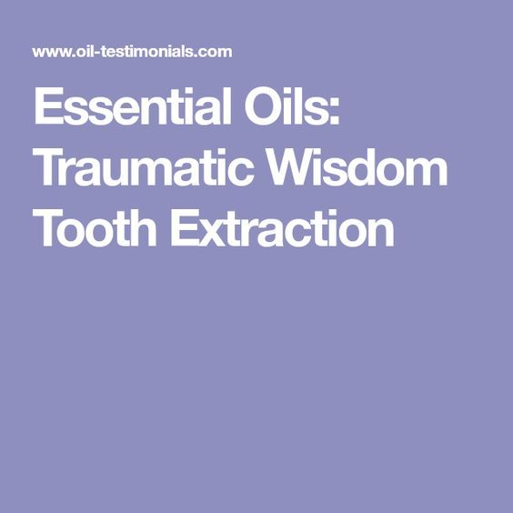 Essential Oils: Traumatic Wisdom Tooth Extraction