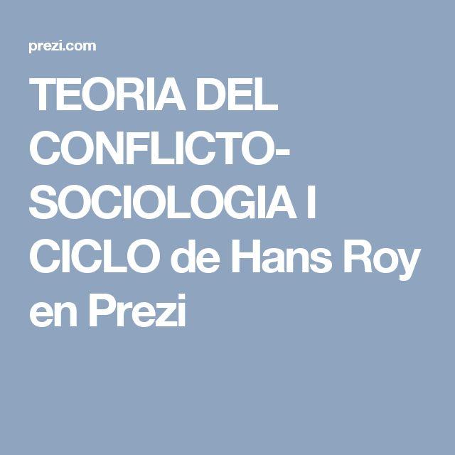 TEORIA DEL CONFLICTO- SOCIOLOGIA I CICLO de Hans Roy en Prezi