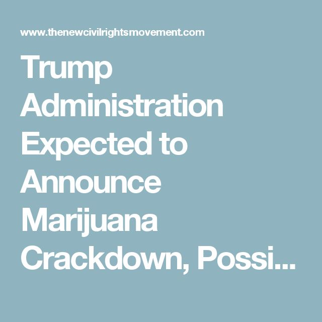 Trump Administration Expected to Announce Marijuana Crackdown, Possibly Link Usage to Violent Crimes - The New Civil Rights Movement